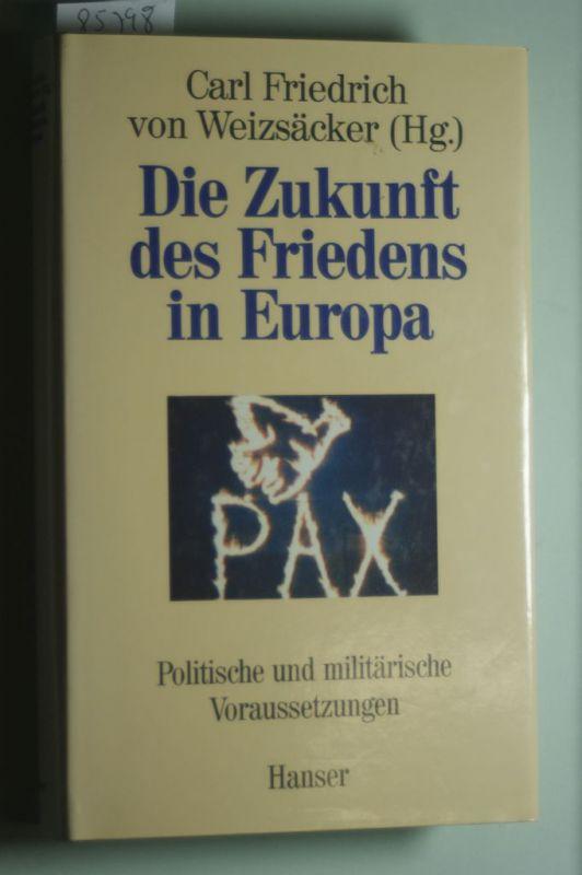 Weizsäcker, Carl Friedrich von: Die Zukunft des Friedens in Europa: Politische und militärische Voraussetzungen