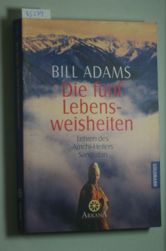 Adams, Bill: Die fünf Lebensweisheiten. Die Lehren des Amchi-Heilers Sangratan