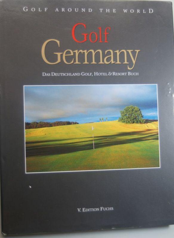 Fuchs, Oliver: Golf Around the World. Deutsche Ausgabe / Golf Germany: Das Deutschland Golf-, Hotel- & Resort-Buch
