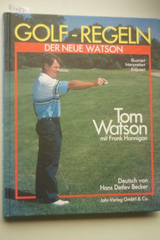 Watson, Tom und Frank Hannigan: Golf- Regeln 1988/91. Der neue Watson