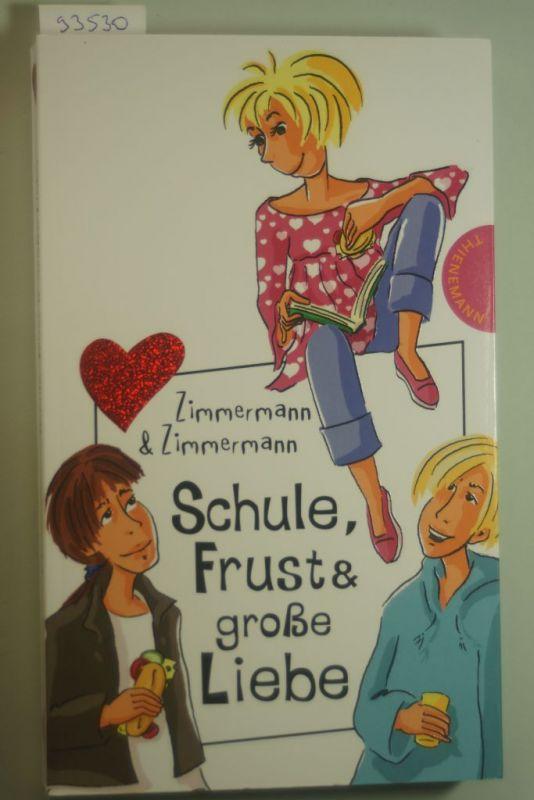Irene, Zimmermann und Zimmermann Hans-Günther: Schule, Frust und große Liebe, aus der Reihe Freche Mädchen - freche Bücher 0