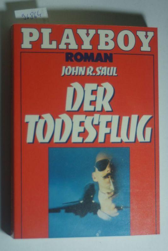Saul, John Ralston: Der Todesflug. John R. Saul. [Aus d. Engl. von Dietlind Bindheim] / Playboy ; 6115 : Roman