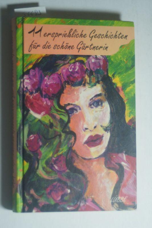 Knoll, Elisabeth (Hrsg.): 11 erspriessliche Geschichten für die schöne Gärtnerin. [Textausw. und -bearb.: Elisabeth Knoll] / Ein Lübbe-Geschenkbuch