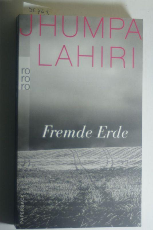 Lahiri, Jhumpa und Gertraude (Übers.) Krueger: Fremde Erde : Erzählungen. Dt. von Gertraude Krueger / Rowohlt-Paperback