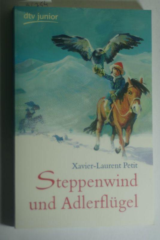 Petit, Xavier-Laurent und Anja (Übers.) Malich: Steppenwind und Adlerflügel : Winterabenteuer in der Mongolei. Aus dem Franz. von Anja Malich / dtv ; 71393 : Junior