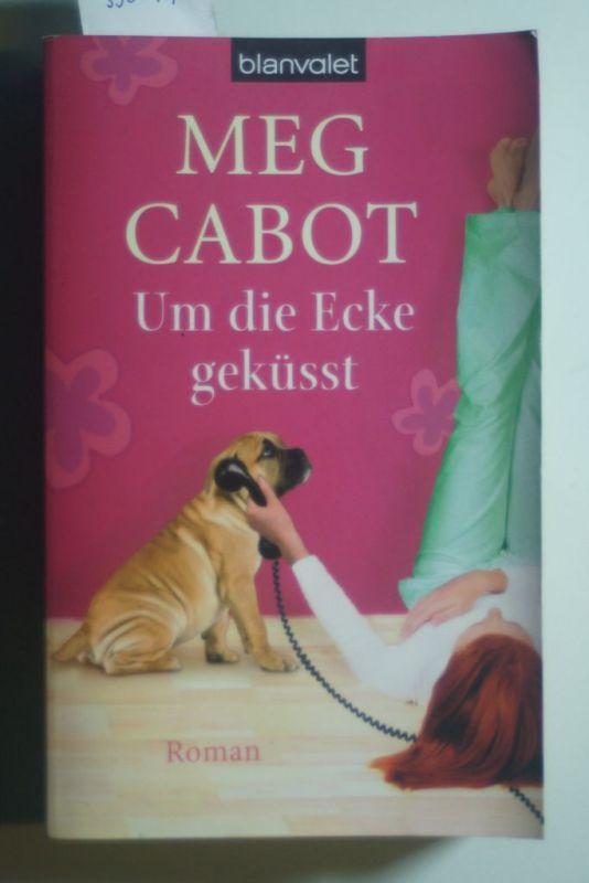 Cabot, Meg: Um die Ecke geküsst (Traummänner und andere Katastrophen, Band 1)