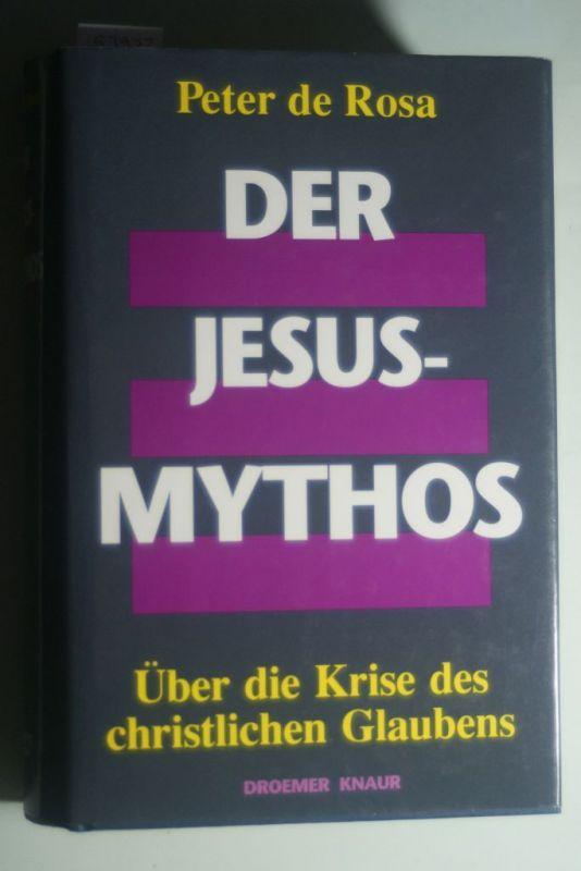 Peter, de Rosa: Der Jesus-Mythos. Über die Krise des christlichen Glaubens