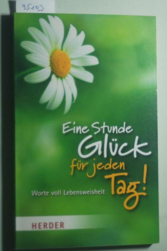 Ulrich, Sander (Hrsg.): Eine Stunde Glück für jeden Tag!: Worte voll Lebensweisheit