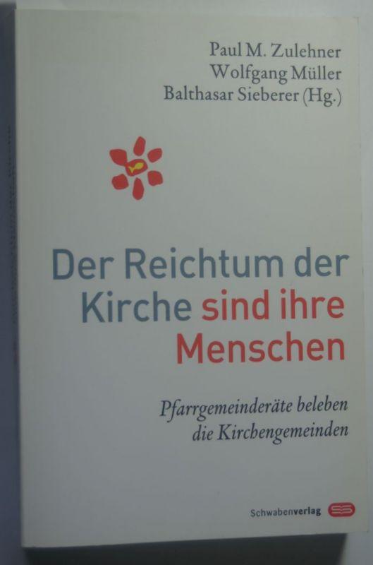 Zulehner, Paul M. (Hrsg.): Der Reichtum der Kirche sind ihre Menschen : Pfarrgemeinderäte beleben die Kirchengemeinden ; Bericht über eine Umfrage. Paul M. Zulehner ... (Hg.)