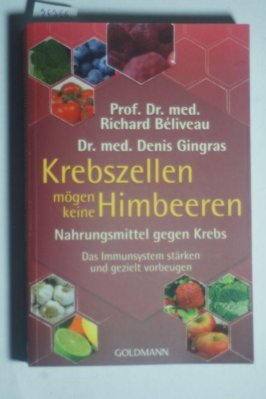 Béliveau, Prof. Dr. med. Richard und Dr. med. Denis Gingras: Krebszellen mögen keine Himbeeren: Nahrungsmittel gegen Krebs. Das Immunsystem stärken und gezielt vorbeugen