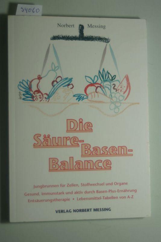 Messing, Norbert: Die Säure-Basen-Balance: Jungbrunnen für Zellen, Stoffwechsel und Organe. Gesund, immunstark und aktiv durch Basen-Plus-Ernährung