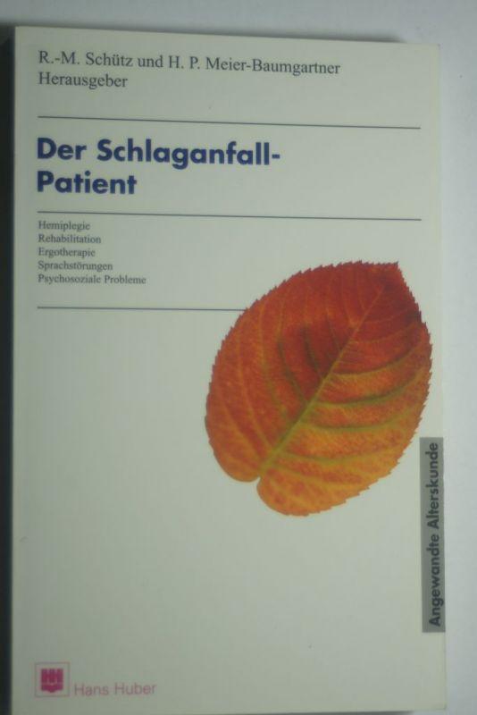 Schütz, Rudolf-Maria, Hans P. Meier-Baumgartner und Hans P. Meier- Baumgartner: Der Schlaganfall-Patient