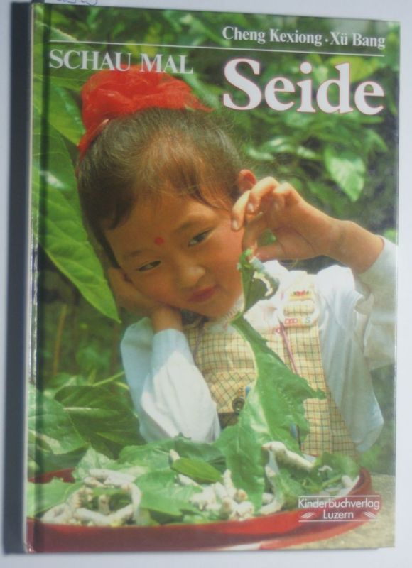 Cheng, Kexiong, Bang Xue und Bettina (Bearb.) Münch: Seide. Text von Cheng Kexiong. Fotos von Xü Bang. [Aus dem Engl. und dt. Bearb. von Bettina Münch] / Schau mal