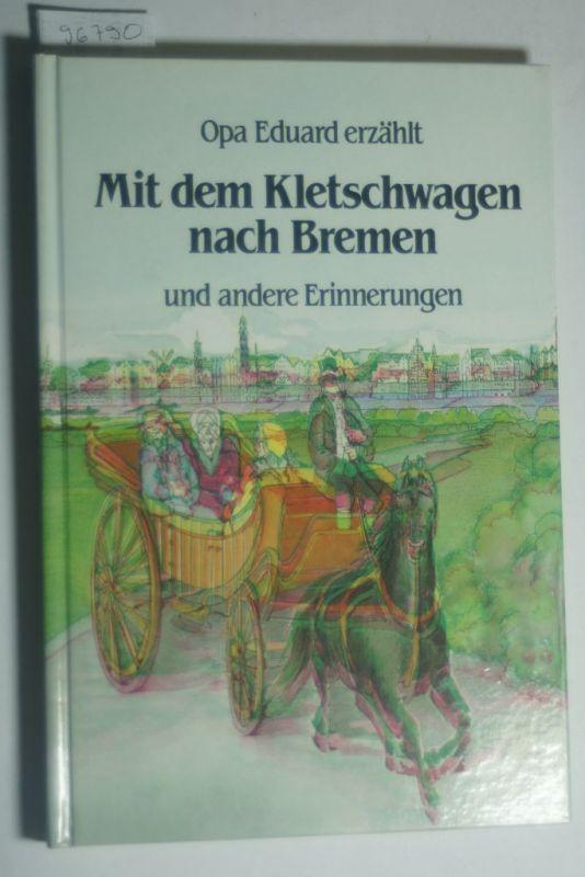 Schröder, Paula: Mit dem Kletschenwagen nach Bremen und andere Erinnerungen : Opa Eduard erzählt. nacherz. für junge Leser von