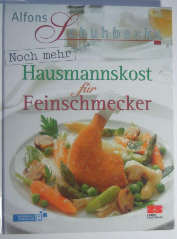 Schuhbeck, Alfons: Noch mehr Hausmannskost für Feinschmecker