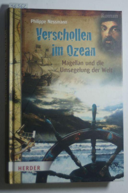 Nessmann, Philippe und Anke (Übers.) Baumgartner: Verschollen im Ozean : Magellan und die Umsegelung der Welt ; [Roman]. Aus dem Franz. von Anke Baumgartner