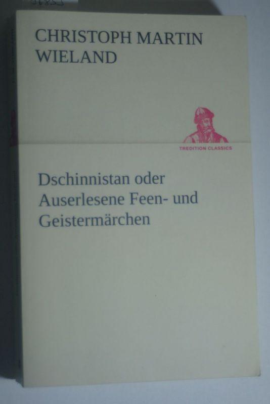 Wieland, Christoph Martin: Dschinnistan oder Auserlesene Feen- und Geistermärchen (TREDITION CLASSICS)