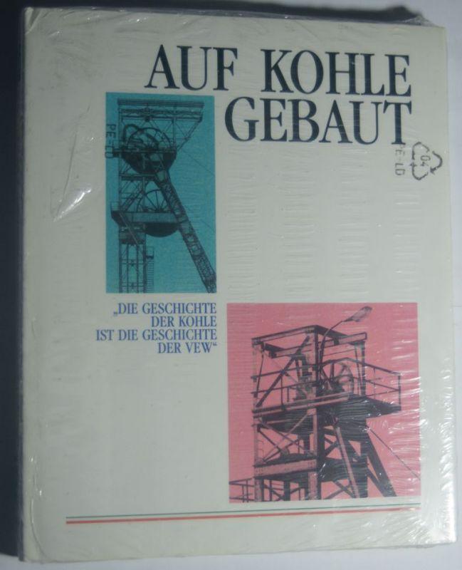 Heymann, Gerd: Auf Kohle gebaut : die Geschichte der Kohle ist die Geschichte der VEW
