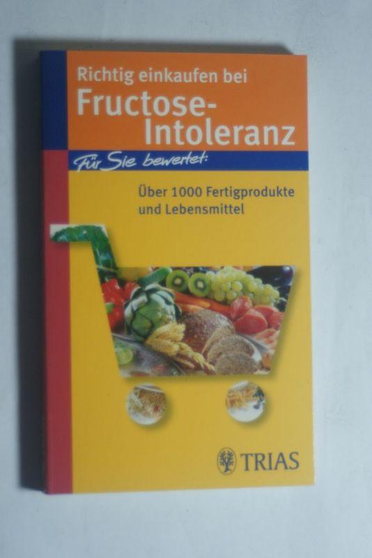 Schleip, Thilo: Richtig einkaufen bei Fructose-Intoleranz: Für Sie bewertet: Über 1100 Fertigprodukte und Lebensmittel