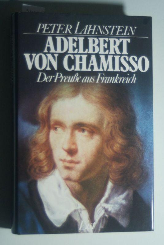 Lahnstein, Peter: Adelbert von Chamisso und seine Zeit. Der Preuße aus Frankreich