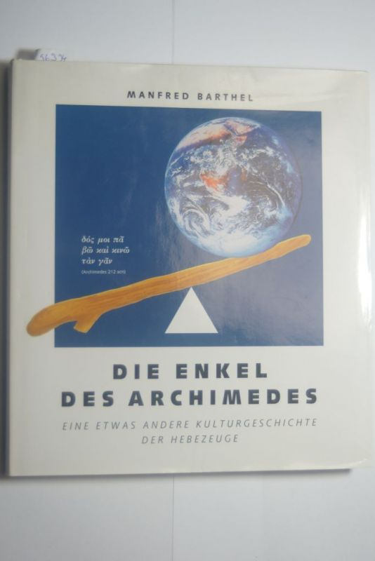 Manfred, Barthel J. D. Neuhaus Hebezeuge GmbH & Co. Hrsg.: Die Enkel des Archimedes. Eine etwas andere Kulturgeschichte der Hebezeuge.