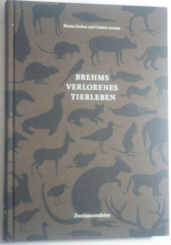 Zeckau, Hanna, Carsten Aermes und Alfred E Brehm: Brehms verlorenes Tierleben: Illustriertes Lexikon der ausgestorbenen Vögel und Säugetiere