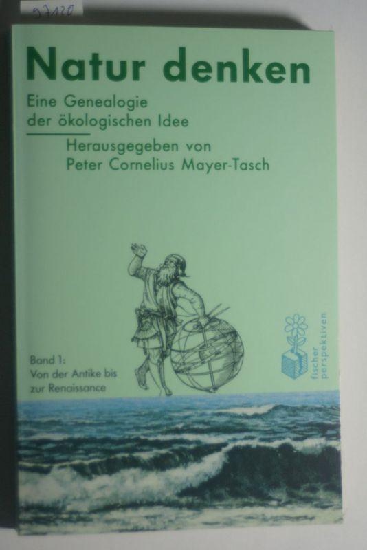 Mayer-Tasch, Peter C und Hans M Schönherr: Mit der Natur denken: Von der Antike bis zur Renaissance. Texte zur Entwicklung Ökologischen Denkens