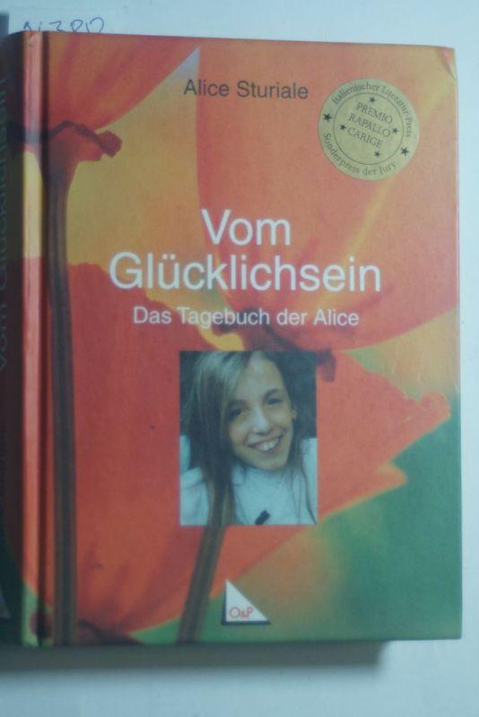 Sturiale, Alice: Vom Glücklichsein : das Tagebuch der Alice. Aus dem Ital. von Monika Zenkteler-Cagliesi