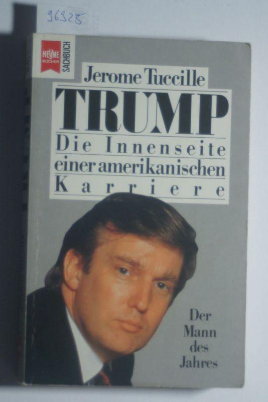 Tuccille, Jerome: Trump : d. Innenseite e. amerikan. Karriere. Aus d. Amerikan. von Bernhard Kleinschmidt / Heyne-Bücher / 19 / Heyne-Sachbuch ; Nr. 3