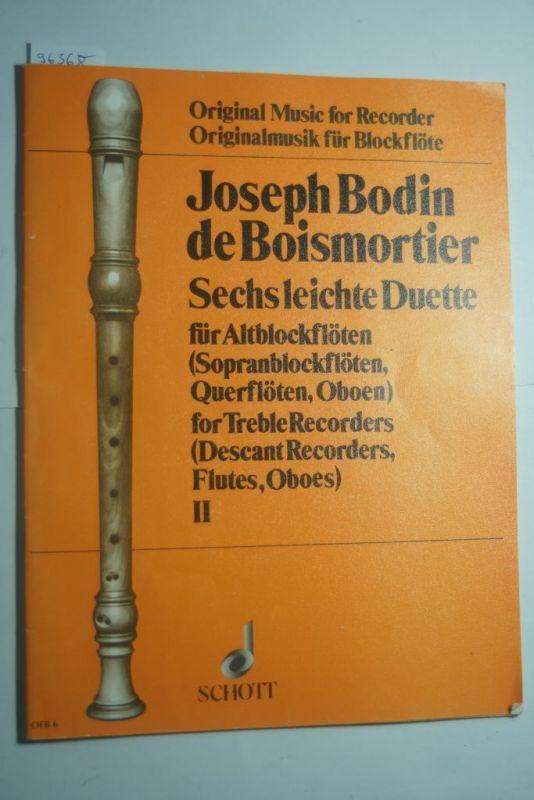 Ruf, Hugo und Joseph Bodin de Boismortier: 6 leichte Duette: Suiten 4-6. Band 2. op. 17. 2 Alt-Blockflöten (Sopran-Blockflöten, Oboen, Flöten). Spielpartitur. (Edition Schott) 0