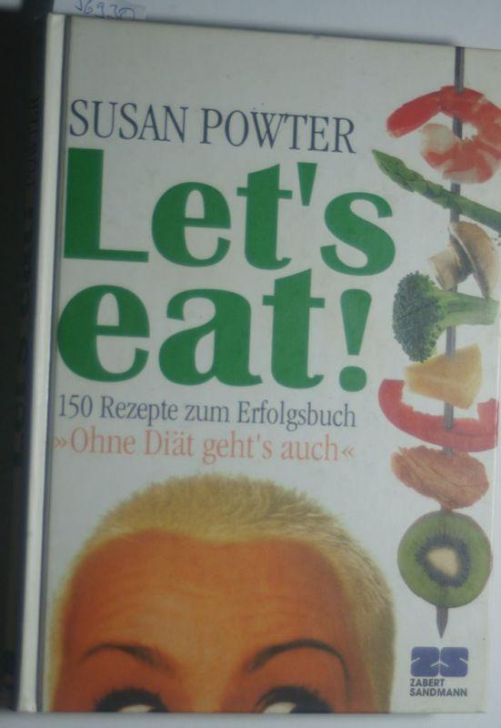"""Powter, Susan und Angelika (Bearb.) Feilhauer: Let`s eat! : 150 Rezepte zum Erfolgsbuch """"Ohne Diät geht`s auch. Aus dem Amerikan. übers. und für die dt. Ausg. bearb. von Angelika Feilhauer"""