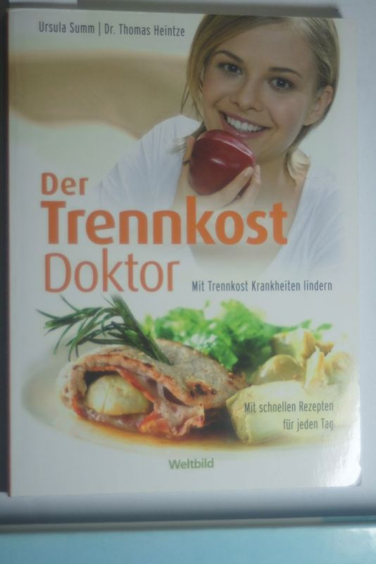 Summ, Ursula und Thomas Heintze: Der Trennkost-Doktor : mit Trennkost Krankheiten lindern ; mit schnellen Rezepten für jeden Tag. Thomas Heintze