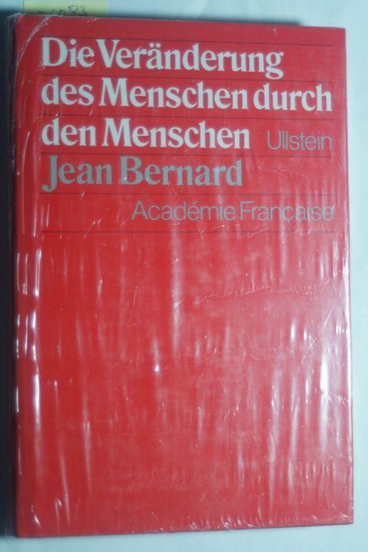 Bernard, Jean: Die Veränderung des Menschen durch den Menschen