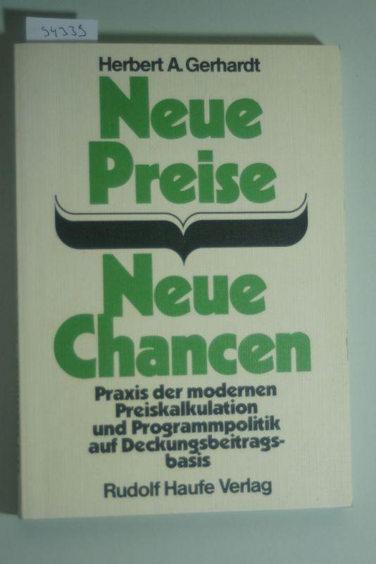 Gerhardt, Herbert A.: Neue Preise - Neue Chancen. Praxis der modernen Preiskalkulation und Programmpolitik auf Deckungsbeitragsbasis