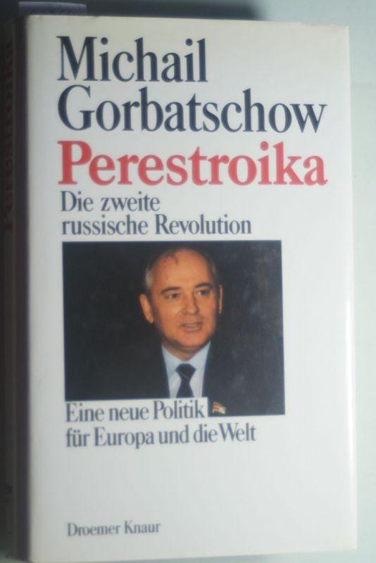 Michail, Gorbatschow: Perestroika: Die zweite russische Revolution - Eine neue Politik für Europa und die Welt
