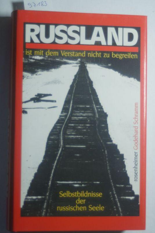 Schramm, Godehard (Hrsg.): Russland ist mit dem Verstand nicht zu begreifen : Selbstbildnisse der russischen Seele. hrsg. von Godehard Schramm / Rosenheimer Raritäten