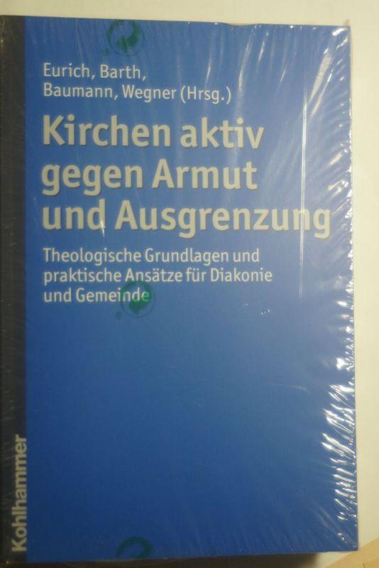 Eurich, Johannes (Hrsg.), Gerhard (Hrsg.) Wegner und Florian (Hrsg.) Baumann Klaus (Hrsg.) Barth: Kirchen aktiv gegen Armut und Ausgrenzung : theologische Grundlagen und praktische Ansätze für Diakonie und Gemeinde. Johannes Eurich ... (Hrsg.)