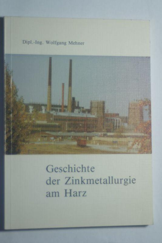 Mehner, Wolfgang: Geschichte der Zinkmetallurgie am Harz