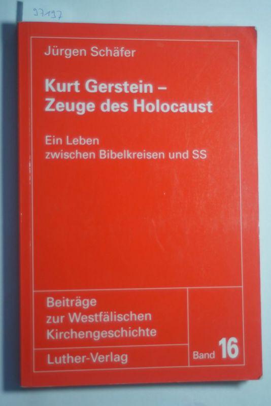 Schäfer, Jürgen: Kurt Gerstein - Zeuge des Holocaust : ein Leben zwischen Bibelkreisen und SS. Beiträge zur westfälischen Kirchengeschichte ; Bd. 16