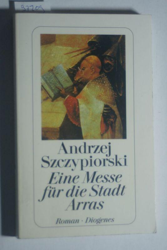 Szczypiorski, Andrzej: Eine Messe für die Stadt Arras : Roman. Aus dem Poln. von Karin Wolff / Diogenes-Taschenbuch ; 22414