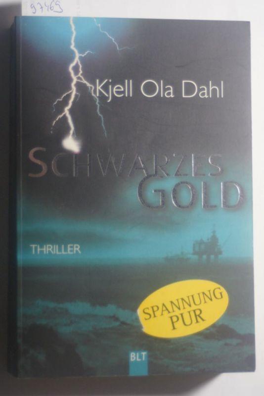 Kjell, Ola Dahl: Schwarzes Gold: Roman