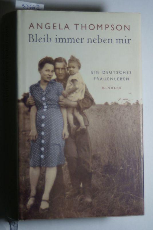 Thompson, Angela und Angela Thompson: Bleib immer neben mir: Ein deutsches Frauenleben