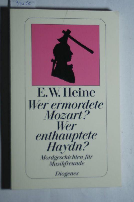 Heine, Ernst W.: Wer ermordete Mozart? Wer enthauptete Haydn?