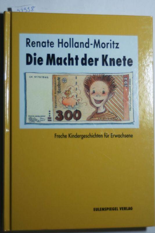 Holland-Moritz, Renate und Renate Holland- Moritz: Die Macht der Knete