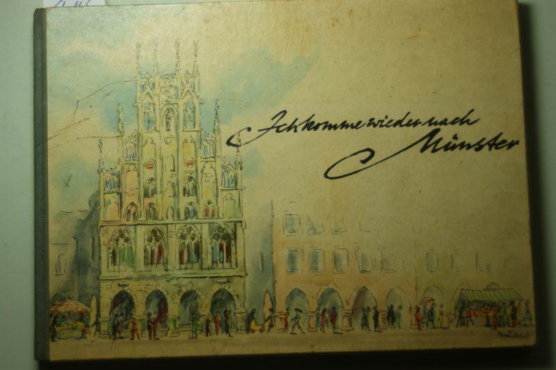 Wilhelm Vernekohl u.a.: Ich komme wieder nach Münster Untertitel: Gästebuchblätter d.westfälischen Hauptstadt
