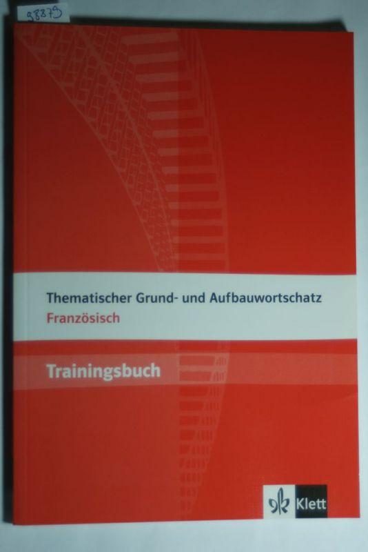 Fischer, Wolfgang und Plouhinec Anne-Marie Le: Thematischer Grund- und Aufbauwortschatz Französisch: Trainingsbuch. Buch mit Lösungen
