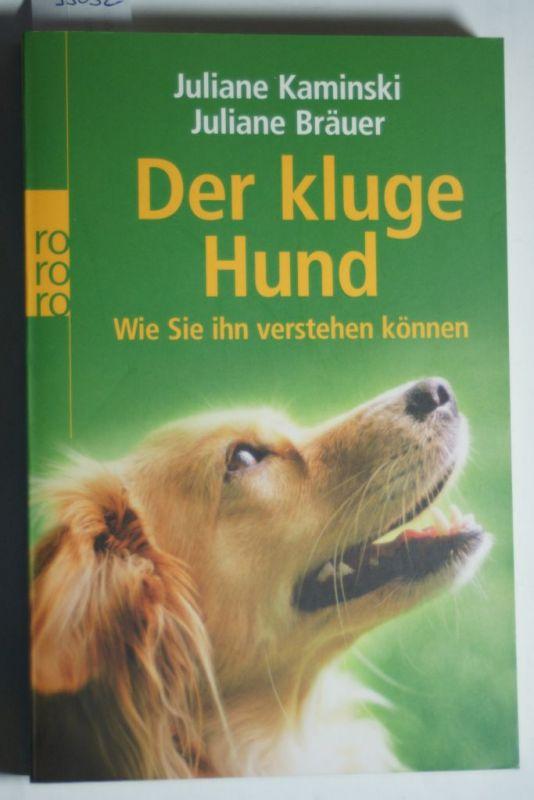 Kaminski, Juliane und Juliane Bräuer: Der kluge Hund: Wie Sie ihn verstehen können