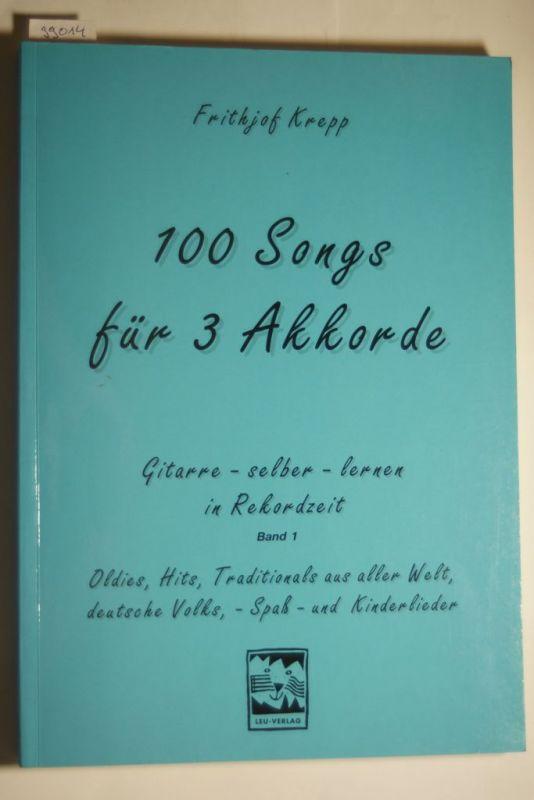 Krepp, Frithjof: 100 Songs. Gitarre selber lernen in Rekordzeit / 100 Songs. Gitarre selber lernen in Rekordzeit: Gitarre lernen in Rekordzeit mit 100 Songs für drei Akkorde