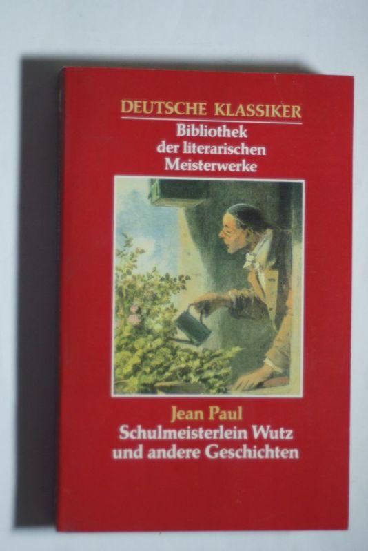 Paul, Jean: Deutsche Klassiker, Bibliothek der literarischen Meisterwerke (Jean Paul- Schulmeisterlein Wutz und andere Geschichten)