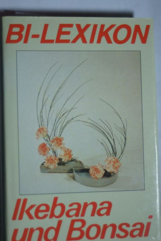 Hendrik, Walther und Hunger Heidrun: BI Lexikon. Ikebana und Bonsai